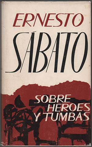 SOBRE HÉROES Y TUMBAS. Ernesto Sábato